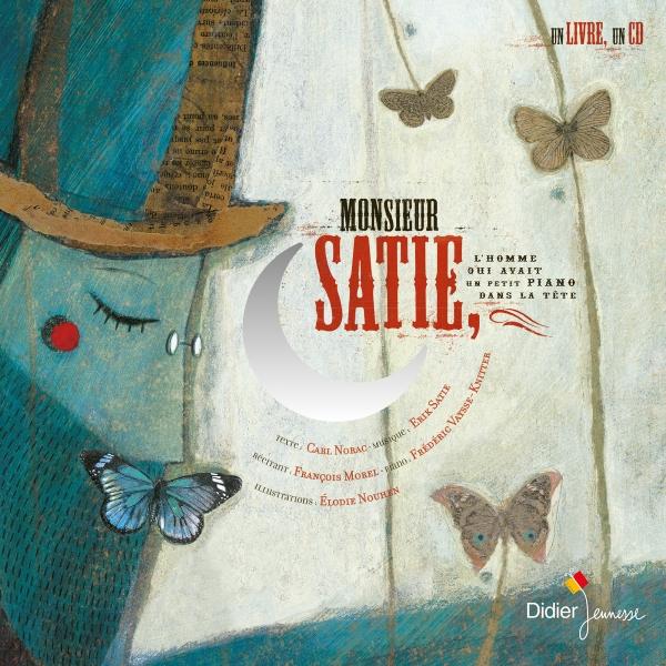Monsieur Satie, l'homme qui avait un petit piano dans la tête : fantaisie pour comédien et pianiste