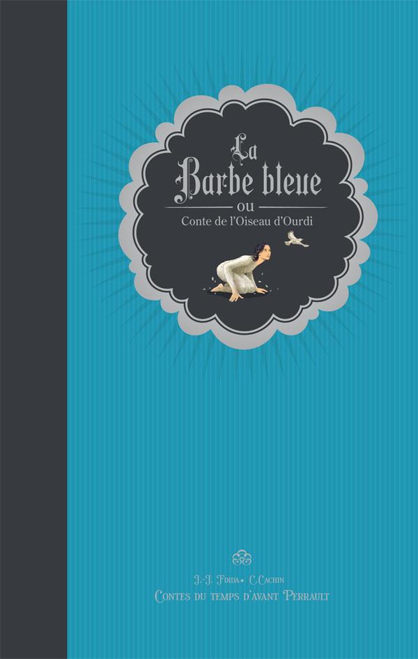 La barbe bleue ou Conte de l'oiseau d'Ourdi
