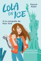Lola on Ice, tome 3 - À la conquête de New York